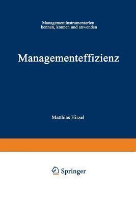 Managementeffizienz: Managementinstrumentarium Kennen, Konnen Und Anwenden  by  Matthias Hirzel
