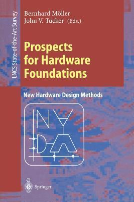 Prospects For Hardware Foundations: Esprit Working Group 8533: Nada  New Hardware Design Methods, Survey Chapters  by  Bernhard Möller