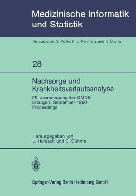 Nachsorge Und Krankheitsverlaufsanalyse: 25. Jahrestagung Der Gmds Erlangen, 15. 17. September 1980  by  L. Horbach