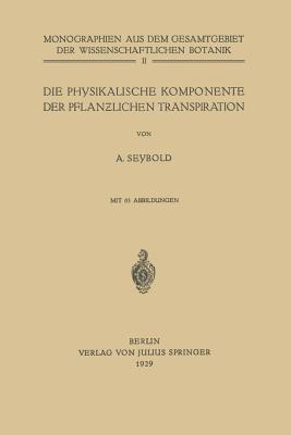 Die Physikalische Komponente Der Pflanzlichen Transpiration  by  A. Seybold