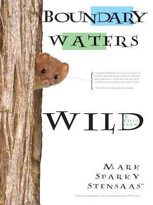 Boundary Waters Wild  by  Mark Sparky Stensaas