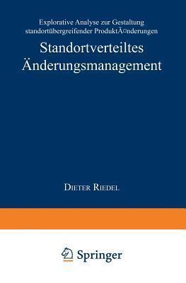 Standortverteiltes Anderungsmanagement: Explorative Analyse Zur Gestaltung Standortubergreifender Produktanderungen  by  Dieter Riedel