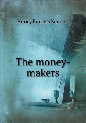 The Money-Makers  by  Henry Francis Keenan