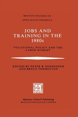 Jobs and Training in the 1980s: Vocational Policy and the Labor Market P.B. Doeringer