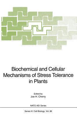 Biochemical and Cellular Mechanisms of Stress Tolerance in Plants  by  Joe H Cherry