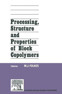 Processing, Structure and Properties of Block Copolymers M.J. Folkes