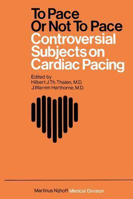 To Pace or Not to Pace: Controversial Subjects in Cardiac Pacing Hilbert J.Th. Thalen