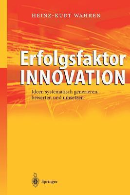 Erfolgsfaktor Innovation: Ideen Systematisch Generieren, Bewerten Und Umsetzen  by  Heinz-Kurt Wahren
