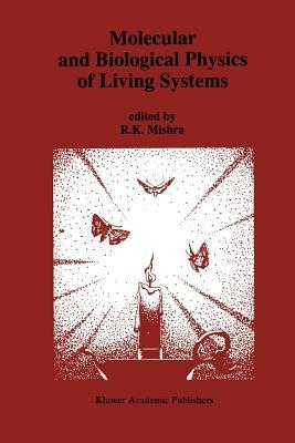 Molecular and Biological Physics of Living Systems R.K. Mishra