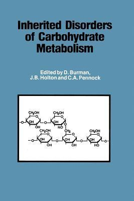 Inherited Disorders of Carbohydrate Metabolism: Monograph Based Upon Proceedings of the Sixteenth Symposium of the Society for the Study of Inborn Errors of Metabolism  by  D Burman