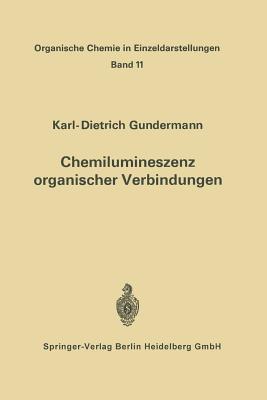 Chemilumineszenz Organischer Verbindungen: Ergebnisse Und Probleme  by  Karl-D Gundermann