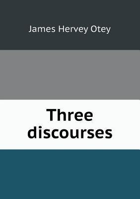 Three Discourses James Hervey Otey