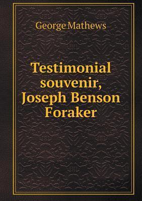 Testimonial Souvenir, Joseph Benson Foraker  by  George Mathews
