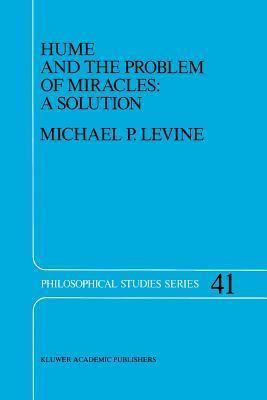 Hume and the Problem of Miracles: A Solution  by  Michael Levine