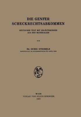 Die Genfer Scheckrechtsabkommen: Deutscher Text Mit Erlauterungen Aus Den Materialien Na Strobele