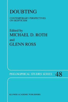 Doubting: Contemporary Perspectives on Skepticism Michael D. Roth