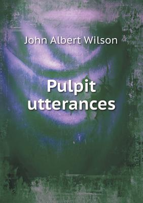 Pulpit Utterances John Albert Wilson