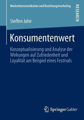 Konsumentenwert: Konzeptualisierung Und Analyse Der Wirkungen Auf Zufriedenheit Und Loyalitat Am Beispiel Eines Festivals  by  Steffen Jahn