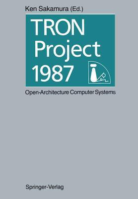 Tron Project 1987 Open-Architecture Computer Systems: Proceedings of the Third Tron Project Symposium  by  Ken Sakamura