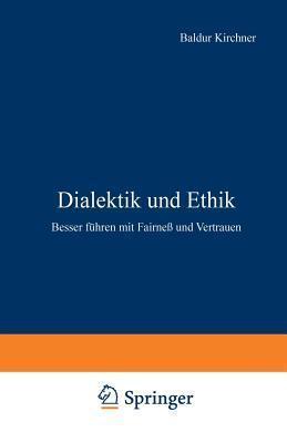 Dialektik Und Ethik: Besser Fuhren Mit Fairness Und Vertrauen Baldur Kirchner