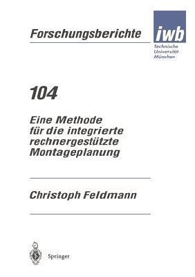 Eine Methode Fur Die Integrierte Rechnergestutzte Montageplanung Christoph Feldmann