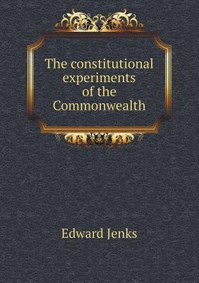 The Constitutional Experiments of the Commonwealth  by  Jenks Edward