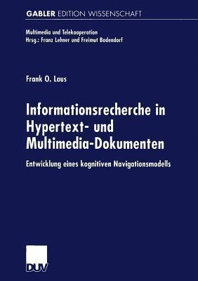 Informationsrecherche in Hypertext- Und Multimedia-Dokumenten: Entwicklung Eines Kognitiven Navigationsmodells Frank O Laus