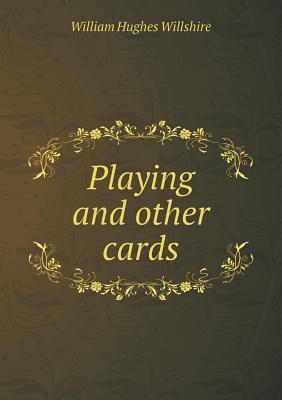 Playing and Other Cards  by  William Hughes Willshire