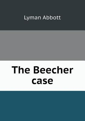 The Beecher Case  by  Lyman Abbott