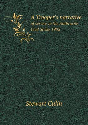 A Troopers Narrative of Service in the Anthracite Coal Strike 1902  by  Stewart Culin