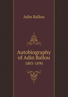 Autobiography of Adin Ballou 1803-1890 Adin Ballou