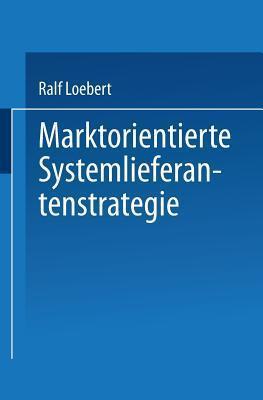 Marktorientierte Systemlieferantenstrategie  by  Ralf Loebert