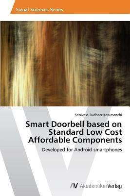 Smart Doorbell Based on Standard Low Cost Affordable Components  by  Karumanchi Srinivasa Sudheer