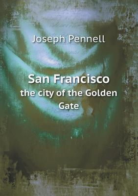San Francisco the City of the Golden Gate Joseph Pennell