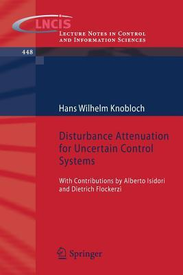 Disturbance Attenuation for Uncertain Control Systems: With Contributions  by  Alberto Isidori and Dietrich Flockerzi by Hans W. Knobloch