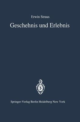 Geschehnis Und Erlebnis: Zugleich Eine Historiologische Deutung Des Psychischen Traumas Und Der Renten-Neurose E. Straus