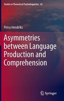 Asymmetries Between Language Production and Comprehension  by  Petra Hendriks