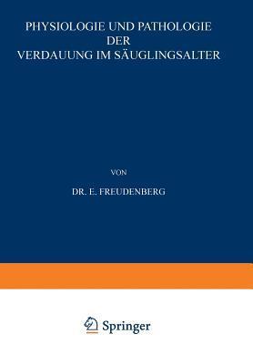Physiologie Und Pathologie Der Verdauung Im Sauglingsalter E. Freudenberg