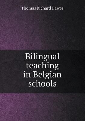 Bilingual Teaching in Belgian Schools Thomas Richard Dawes