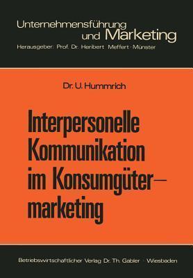 Interpersonelle Kommunikation Im Konsumgutermarketing: Erklarungsansatze Und Steuerungsmoglichkeiten  by  Ulrich Hummrich