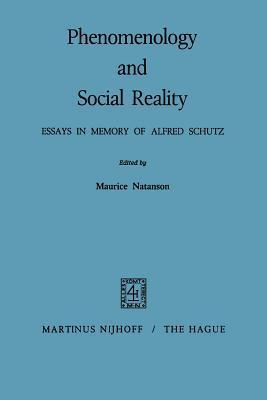 Phenomenology and Social Reality: Essays in Memory of Alfred Schutz Maurice Alexander Natanson