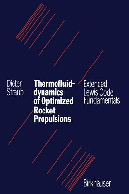 Thermofluiddynamics of Optimized Rocket Propulsions: Extended Lewis Code Fundamentals  by  Dieter Straub