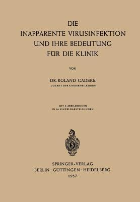 Die Inapparente Virusinfektion Und Ihre Bedeutung Fur Die Klinik  by  Roland Gadeke