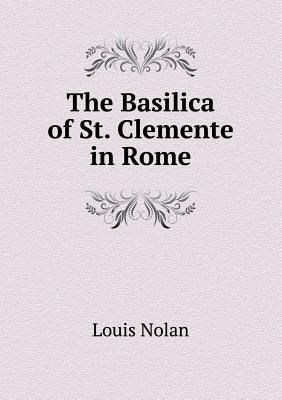 The Basilica of St. Clemente in Rome  by  Louis Nolan