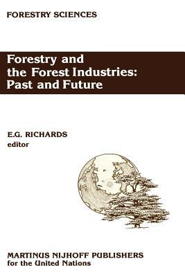 Forestry and the Forest Industries: Past and Future: Major Developments in the Forest and Forest Industry Sector Since 1947 in Europe, the USSR and North America E G Richards