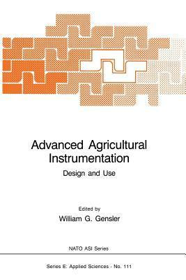 Advanced Agricultural Instrumentation: Design and Use  by  W G Gensler
