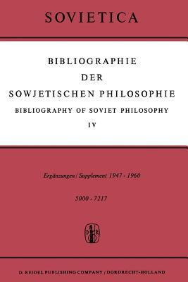 Bibliographie Der Sowjetischen Philosophie / Bibliography of Soviet Philosophy: Vol. IV: Erganzungen / Supplement 1947 1960  by  J.M. Bocheński