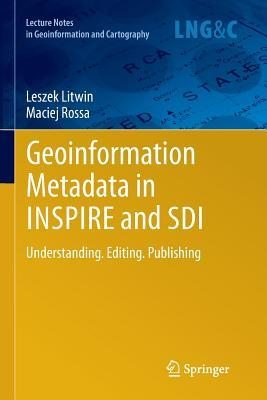 Geoinformation Metadata in Inspire and SDI: Understanding. Editing. Publishing  by  Leszek Litwin