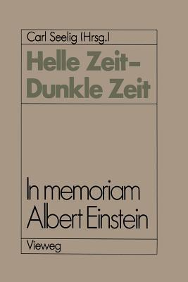 Helle Zeit Dunkle Zeit: In Memoriam Albert Einstein  by  Carl Seelig