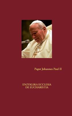 Enzyklika Ecclesia de Eucharistia  by  Pope John Paul II